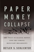 Paper Money Collapse: Detlev S. Schlichter