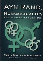 Ayn Rand, Homosexuality, and Human Liberation: Chris Matthew Sciabarra
